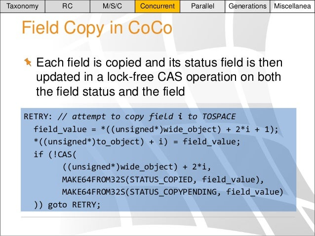 Taxonomy  RC  M/S/C  Concurrent  Parallel  Generations  Miscellanea  Field Copy in CoCo Each field is copied and its statu...
