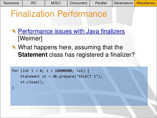 Taxonomy  RC  M/S/C  Concurrent  Parallel  Generations  Finalization Performance Performance issues with Java finalizers [...