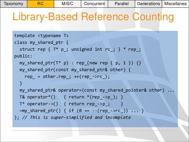 Taxonomy  RC  M/S/C  Concurrent  Parallel  Generations  Miscellanea  Library-Based Reference Counting template <typename T...