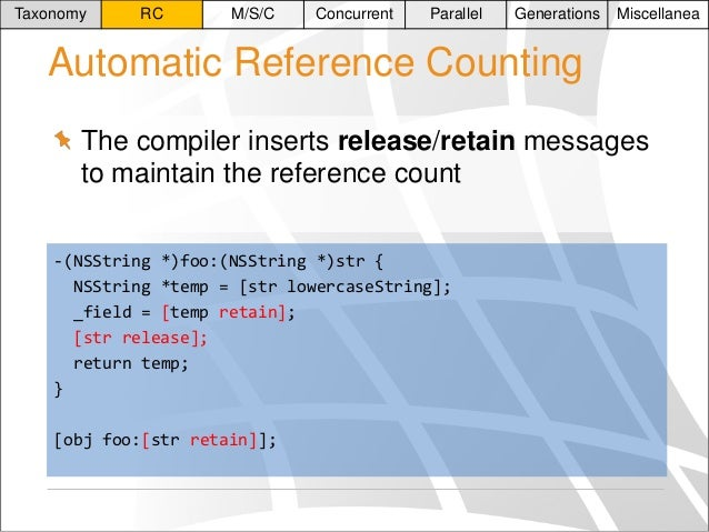 Taxonomy  RC  M/S/C  Concurrent  Parallel  Generations  Miscellanea  Automatic Reference Counting The compiler inserts rel...