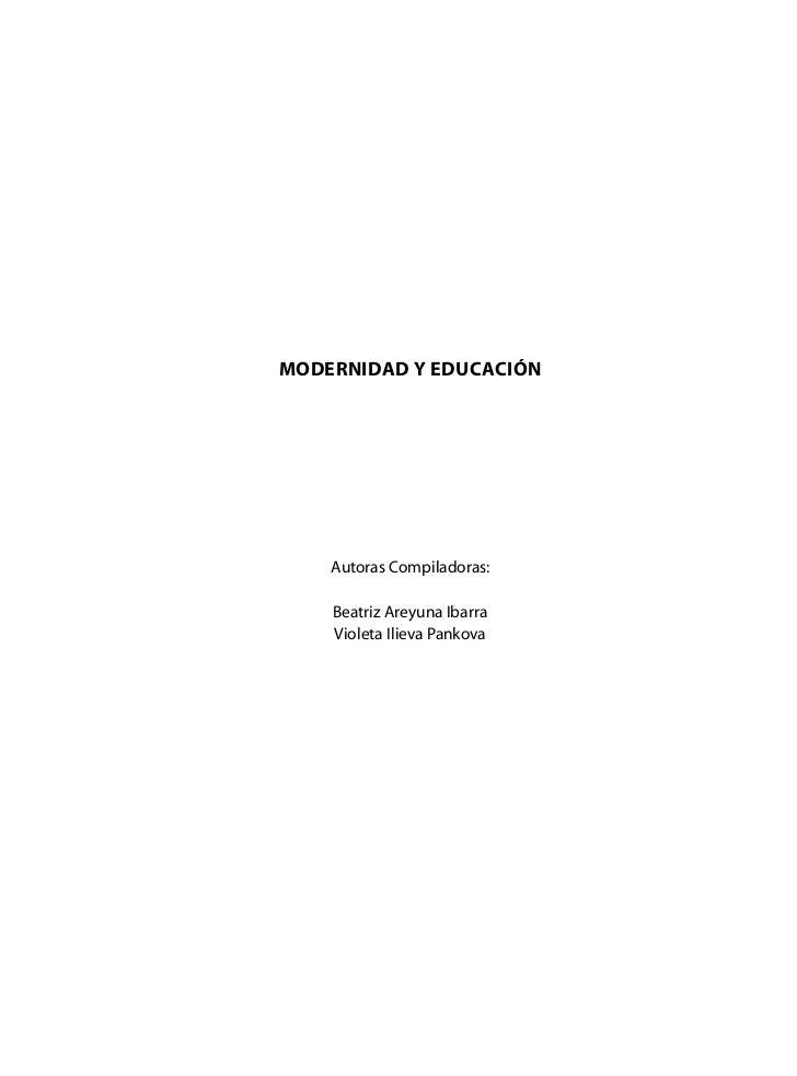 MODERNIDAD Y EDUCACIÓN    Autoras Compiladoras:    Beatriz Areyuna Ibarra    Violeta Ilieva Pankova