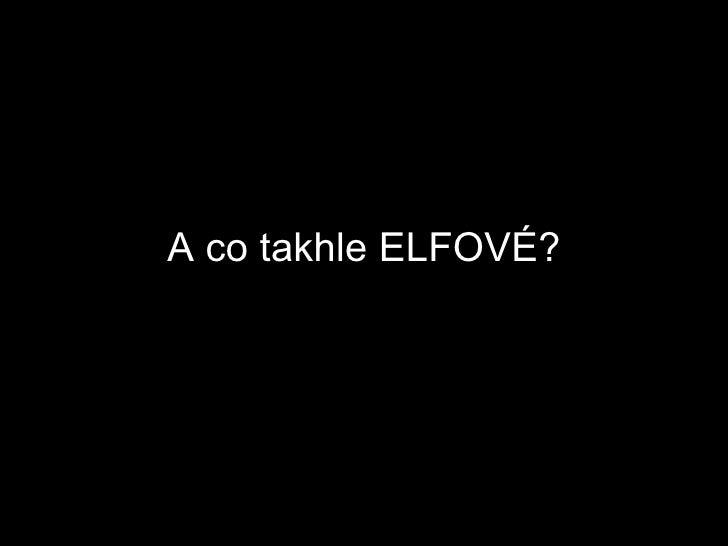A co takhle ELFOVÉ?