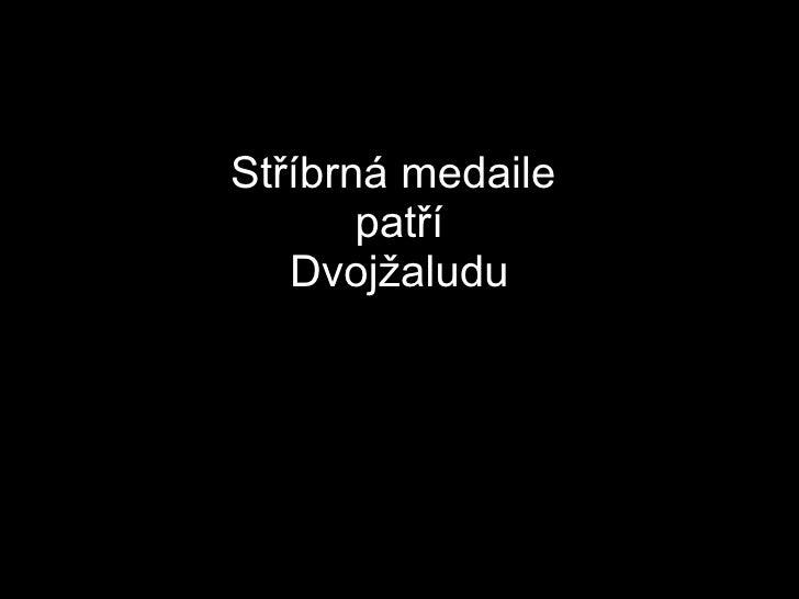 Stříbrná medaile  patří Dvojžaludu