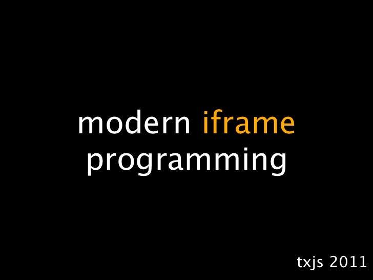 modern iframeprogramming                txjs 2011
