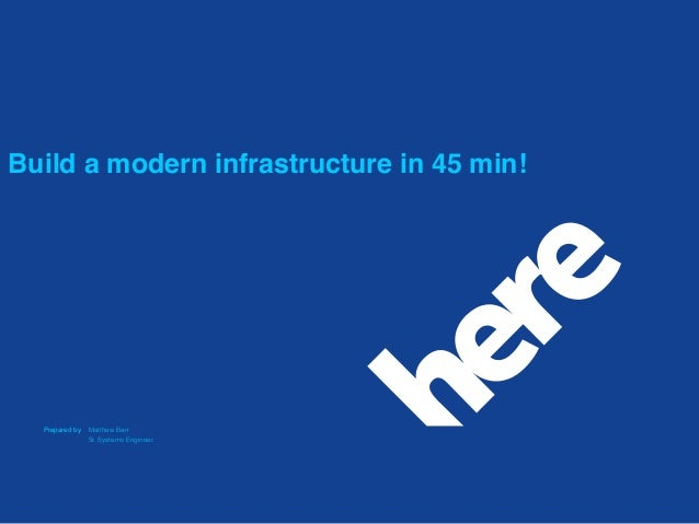 Prepared by Build a modern infrastructure in 45 min! Matthew Barr Sr. Systems Engineer
