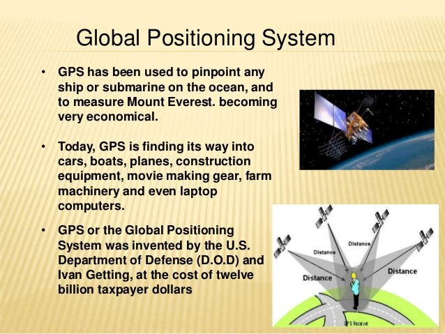 Global Positioning System  • GPS has been used to pinpoint any  ship or submarine on the ocean, and  to measure Mount Ever...