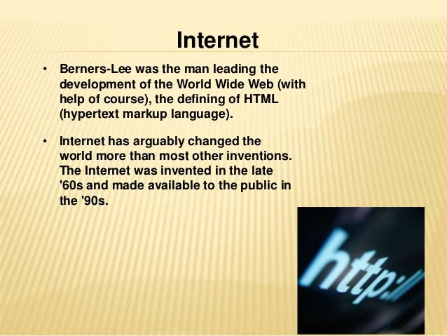 Internet  • Berners-Lee was the man leading the  development of the World Wide Web (with  help of course), the defining of...