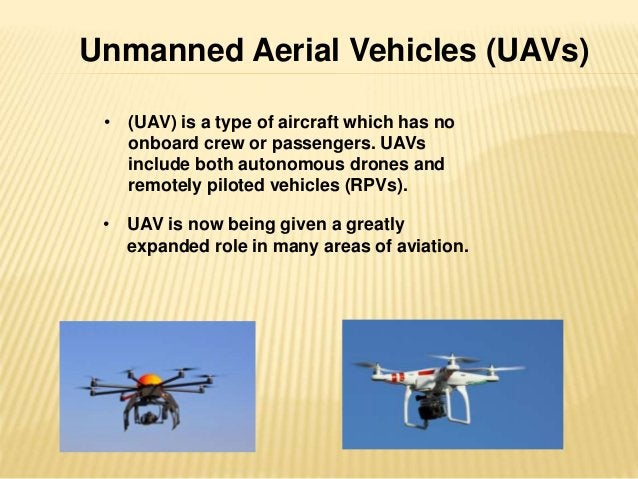 Unmanned Aerial Vehicles (UAVs)  • (UAV) is a type of aircraft which has no  onboard crew or passengers. UAVs  include bot...