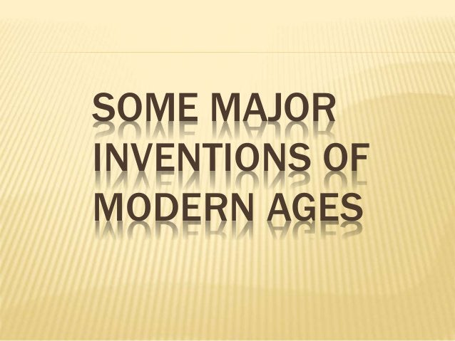 SOME MAJOR  INVENTIONS OF  MODERN AGES