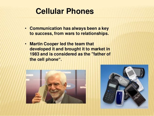 Cellular Phones  • Communication has always been a key  to success, from wars to relationships.  • Martin Cooper led the t...