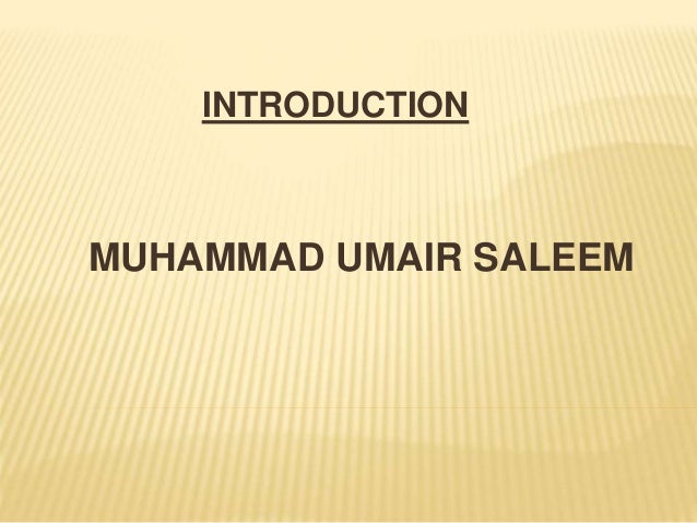 INTRODUCTION  MUHAMMAD UMAIR SALEEM