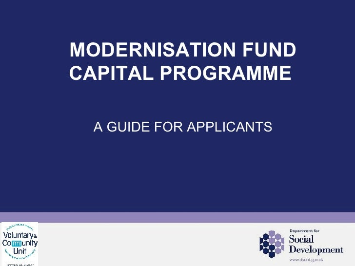 A GUIDE FOR APPLICANTS MODERNISATION FUND CAPITAL PROGRAMME