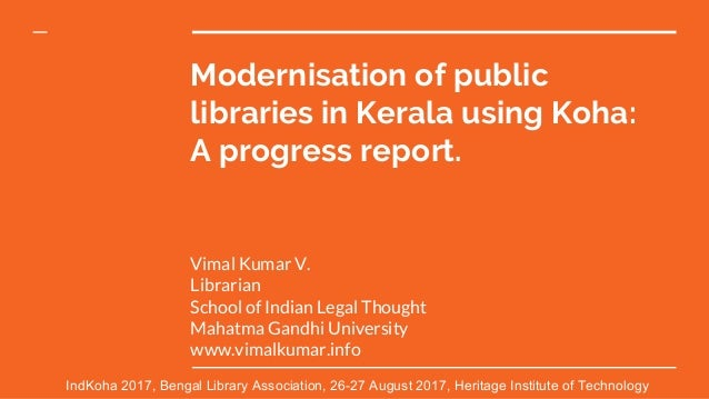 Modernisation of public libraries in Kerala using Koha: A progress report. Vimal Kumar V. Librarian School of Indian Legal...
