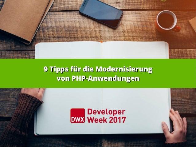 9 Tipps für die Modernisierung9 Tipps für die Modernisierung von PHP-Anwendungenvon PHP-Anwendungen