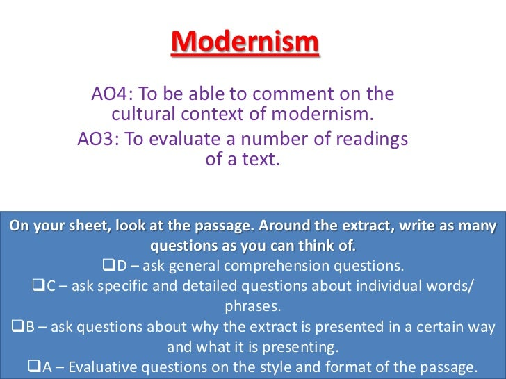 Modernism          AO4: To be able to comment on the            cultural context of modernism.         AO3: To evaluate a ...