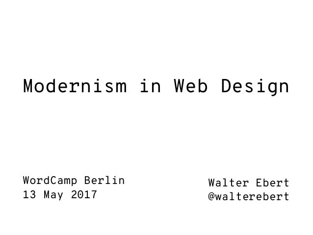 Modernism in Web Design Walter Ebert @walterebert WordCamp Berlin 13 May 2017