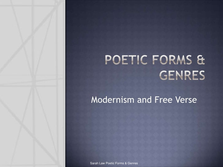 Poetic forms & genres Modernism and Free Verse Sarah Law Poetic Forms & Genres