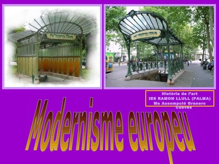 Modernisme europeu Història de l'art IES RAMON LLULL (PALMA) Ma Assumpció Granero Cueves