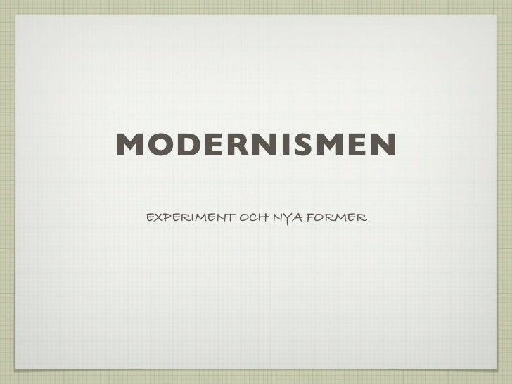 MODERNISMEN EXPERIMENT OCH NYA FORMER