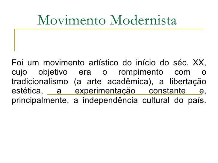 Movimento Modernista Foi um movimento artístico do início do séc. XX, cujo objetivo era o rompimento com o tradicionalismo...