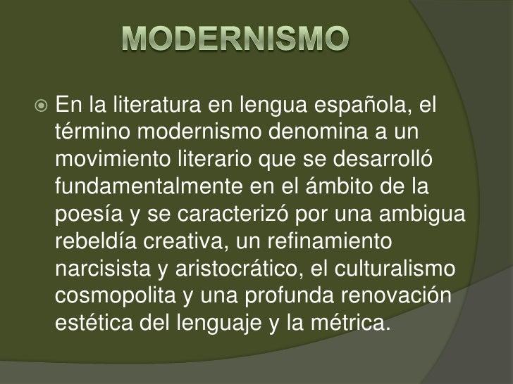 Modernismo<br />En la literatura en lengua española, el término modernismo denomina a un movimiento literario que se desar...