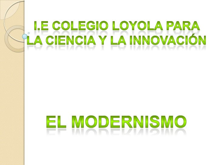 i.E colegio Loyola para <br />La ciencia y la innovación <br />El modernismo<br />