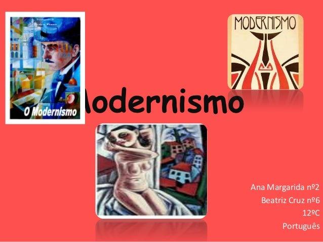 Modernismo             Ana Margarida nº2               Beatriz Cruz nº6                          12ºC                     ...