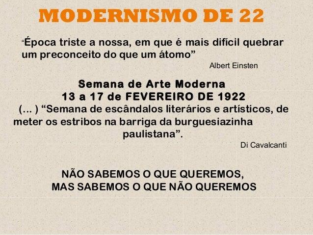 """MODERNISMO DE 22 """"Época triste a nossa, em que é mais difícil quebrar um preconceito do que um átomo"""" Albert Einsten Seman..."""