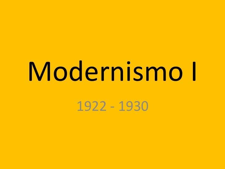 Modernismo I<br />1922 - 1930<br />