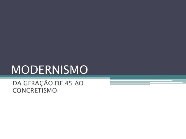 MODERNISMO DA GERAÇÃO DE 45 AO CONCRETISMO