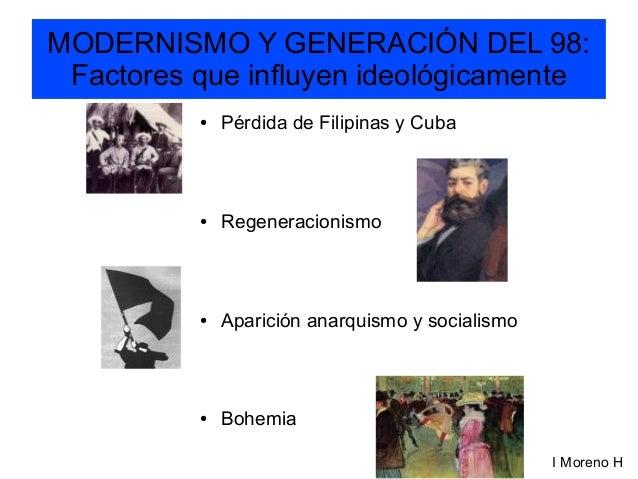 MODERNISMO Y GENERACIÓN DEL 98: Factores que influyen ideológicamente ● Pérdida de Filipinas y Cuba ● Regeneracionismo ● A...