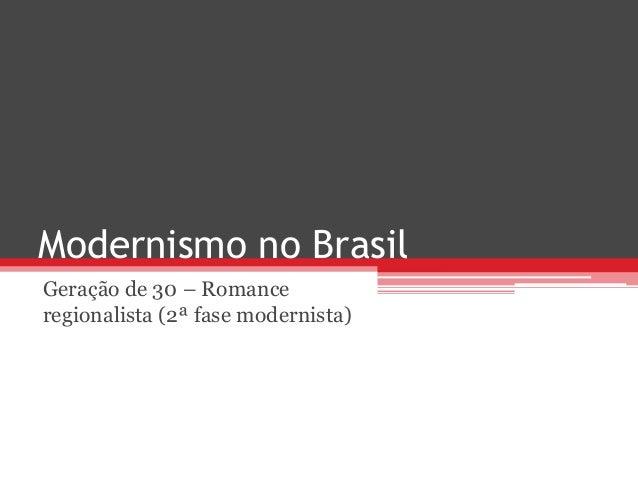 Modernismo no Brasil Geração de 30 – Romance regionalista (2ª fase modernista)