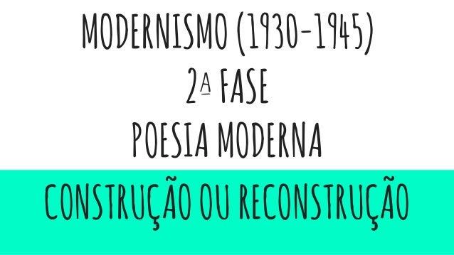 MODERNISMO(1930-1945) 2ªFASE POESIAMODERNA CONSTRUÇÃOOURECONSTRUÇÃO