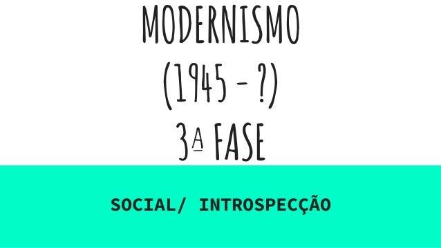 MODERNISMO (1945-?) 3ªFASE SOCIAL/ INTROSPECÇÃO