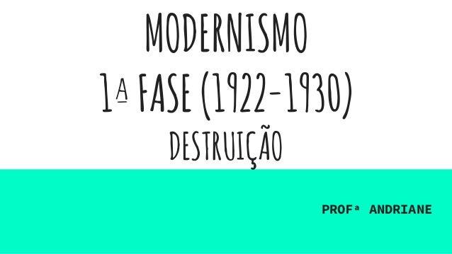 MODERNISMO 1ªFASE(1922-1930) DESTRUIÇÃO PROFª ANDRIANE