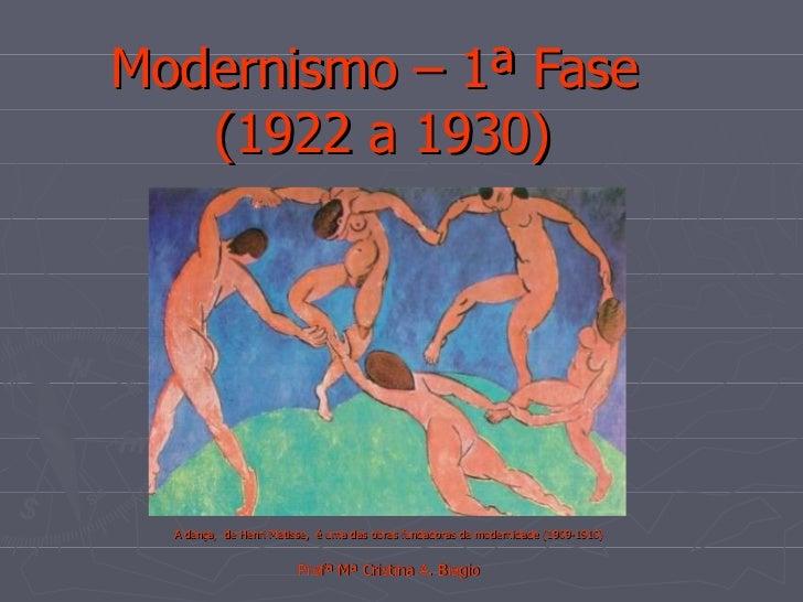 Modernismo – 1ª Fase  (1922 a 1930) A dança,  de Henri Matisse,  é uma das obras fundadoras da modernidade (1909-1910) Pro...