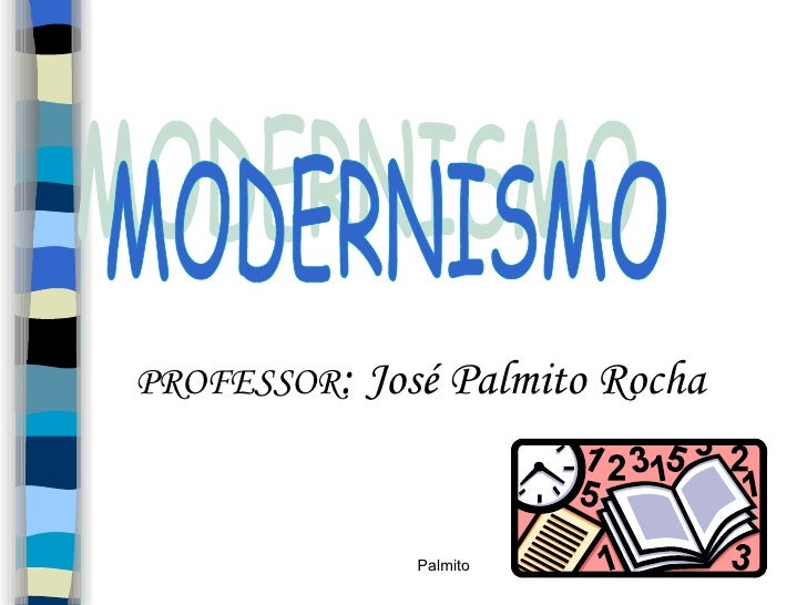 MODERNISMO PROFESSOR :  José Palmito Rocha