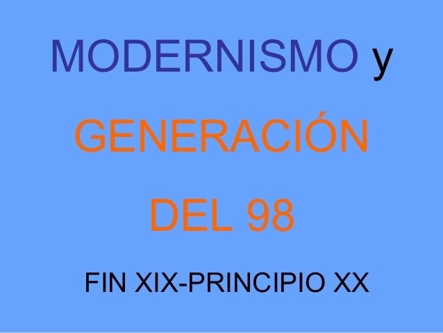 MODERNISMO yGENERACIÓN     DEL 98 FIN XIX-PRINCIPIO XX