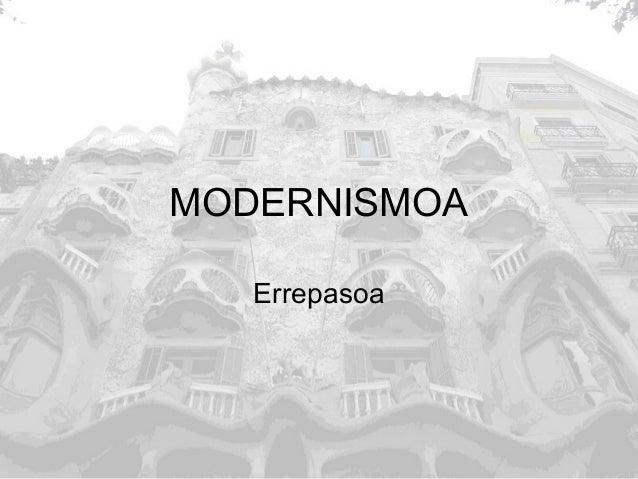 MODERNISMOA Errepasoa