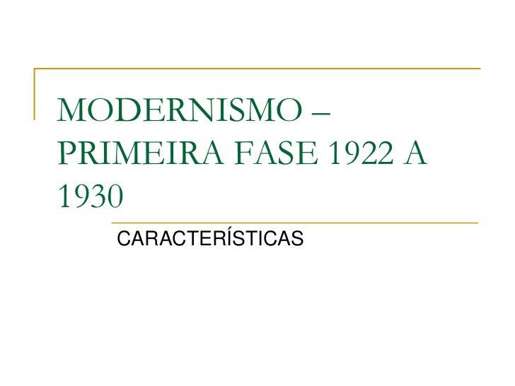 MODERNISMO –PRIMEIRA FASE 1922 A1930   CARACTERÍSTICAS