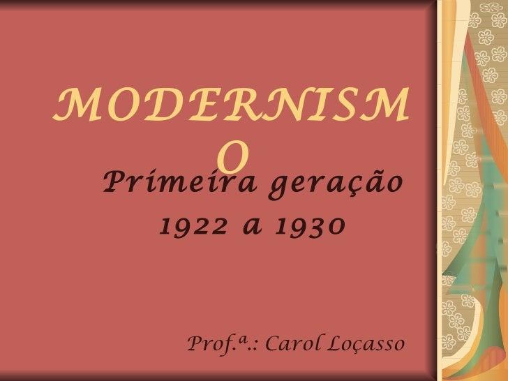 MODERNISMO Primeira geração 1922 a 1930 Prof.ª.: Carol Loçasso