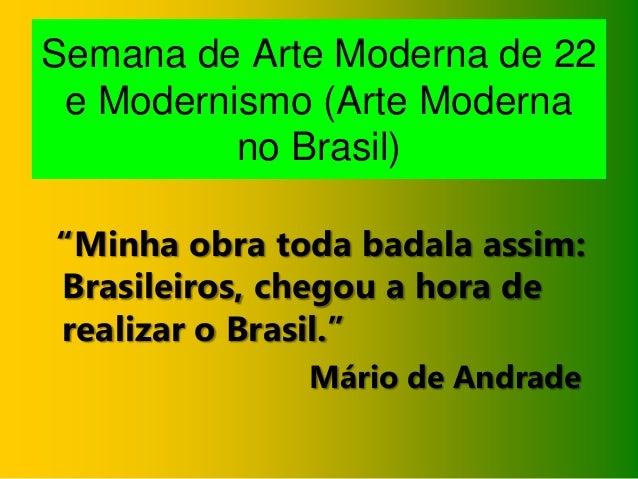 """Semana de Arte Moderna de 22 e Modernismo (Arte Moderna no Brasil) """"Minha obra toda badala assim: Brasileiros, chegou a ho..."""