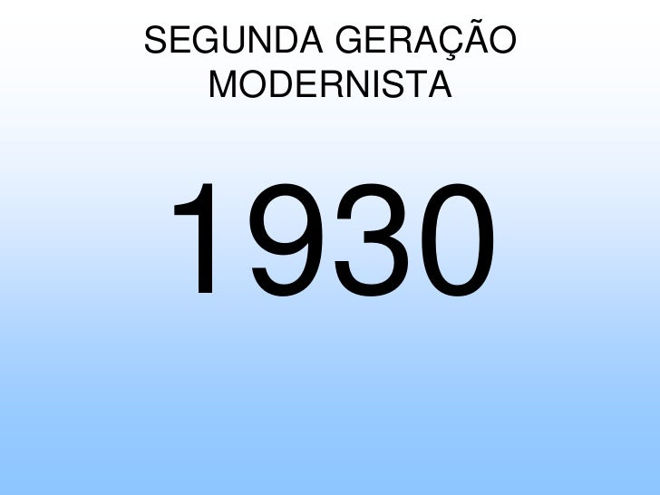 SEGUNDA GERAÇÃO MODERNISTA<br />1930<br />