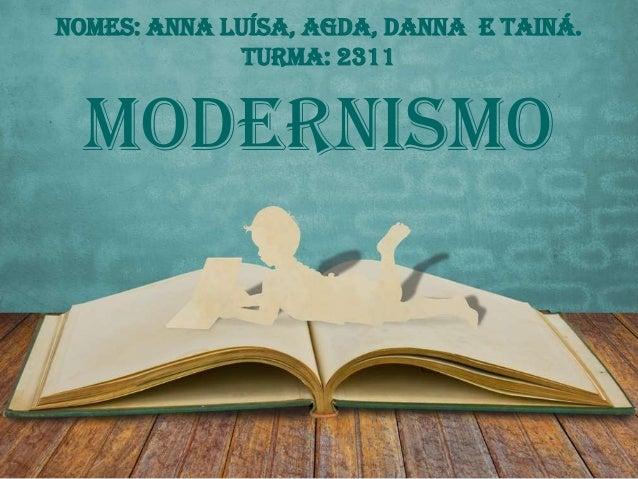 ModernismoNomes: Anna Luísa, Agda, Danna e Tainá.Turma: 2311