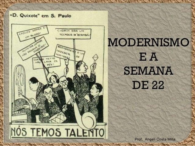 MODERNISMO E A SEMANA DE 22 Prof. Angeli Costa Milla