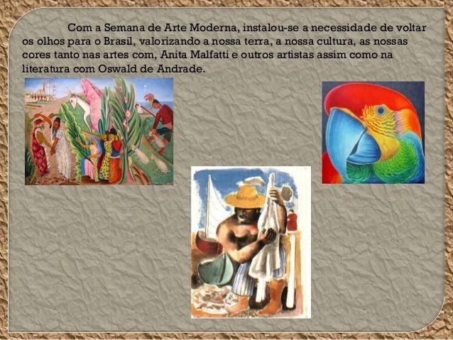 Com a Semana de Arte Moderna, instalou-se a necessidade de voltar os olhos para o Brasil, valorizando a nossa terra, a nos...