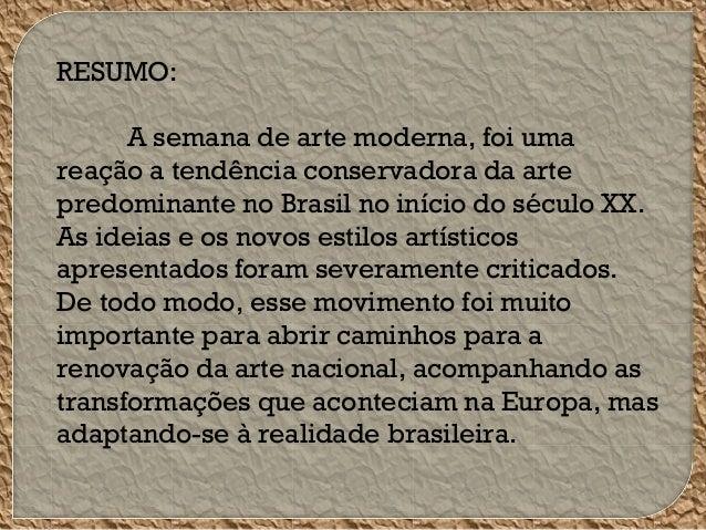 RESUMO: A semana de arte moderna, foi uma reação a tendência conservadora da arte predominante no Brasil no início do sécu...