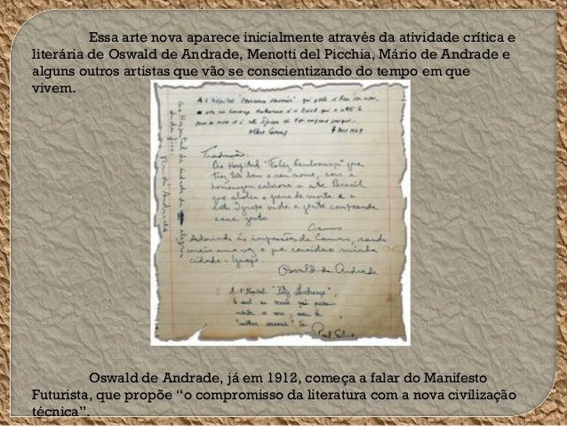 Essa arte nova aparece inicialmente através da atividade crítica e literária de Oswald de Andrade, Menotti del Picchia, Má...