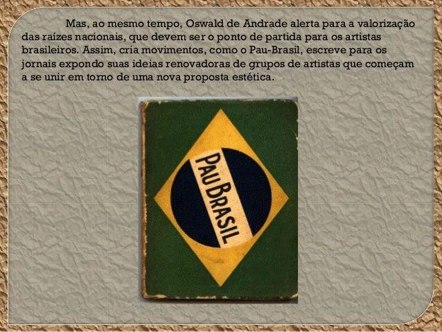 Mas, ao mesmo tempo, Oswald de Andrade alerta para a valorização das raízes nacionais, que devem ser o ponto de partida pa...