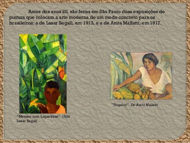 Antes dos anos 20, são feitas em São Paulo duas exposições de pintura que colocam a arte moderna de um modo concreto para ...
